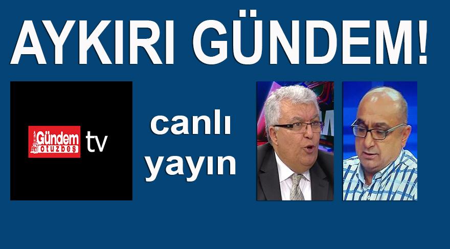 GÜNDEM OTUZBEŞ TV: ERTAN YILDIZ ve HAŞMET AYSAN, 'AYKIRI GÜNDEM'DE GÜNDEMİ DEĞERLENDİRİYOR!