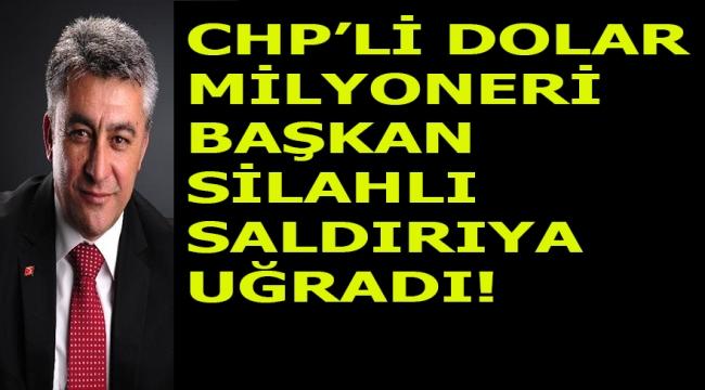 İZMİR'İN DOLAR MİLYONERİ CHP'Lİ BAŞKANA SİLAHLI SALDIRI!
