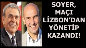 SEFERİHİSAR: BAŞKAN SOYER, KOCAOĞLU KARŞISINDA MAÇI LİZBON'DAN KAZANDI!