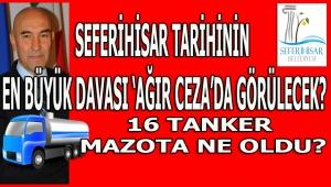 SEFERİHİSAR: TARİHİ 16 TANKER KAYIP MAZOT DAVASI AĞIR CEZA'DA!