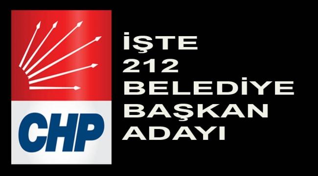 CHP'DE 212 BELEDİYE BAŞKAN ADAYI DAHA BELİRLENDİ...