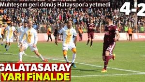 Ziraat Türkiye Kupası: Hatayspor: 4 - Galatasaray 2  Galatasaray Yarı Finalde