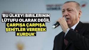 Cumhurbaşkanı Erdoğan: 'Bu ülkeyi birilerinin lütufu olarak değil çarpışa çarpışa, şehitler vererek kurduk'
