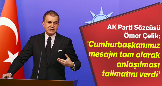 AK Parti Ömer Çelik : 'Cumhurbaşkanımız talimatı verdi'
