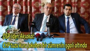 DSP lideri Aksakal: CHP tuzu kuru jakoben bir zümrenin işgali altında