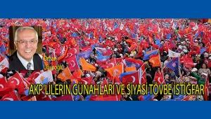 AKP'LİLERİN GÜNAHLARI VE SİYASİ TÖVBE İSTİĞFAR
