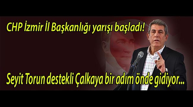 Çalkaya, CHP İzmir İl Başkanlığı yarışında 1 adım önde gidiyor!