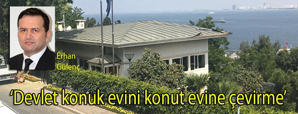 'Devlet konuk evini konut evine çevirme'
