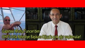 Gazeteci Tuncer'den çiçeği burnunda CHP'li Urla belediye başkanı Oğuz'a çok ağır suçlamalar!