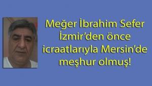 Mikro Organizmalar Uzmanı İbrahim Sefer, İzmir Bornova'dan önce Mersin Büyükşehir'de meşhur olmuş!