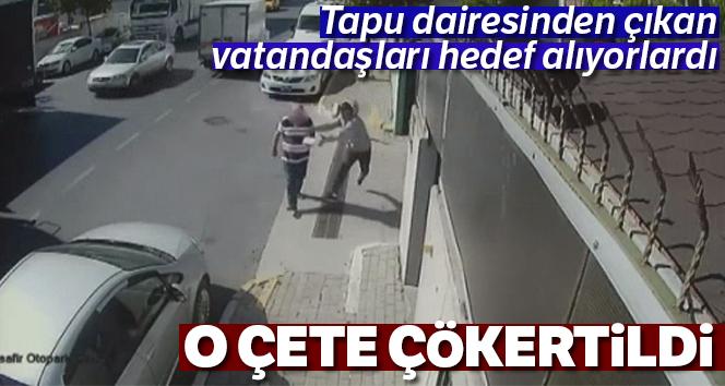 Tapu dairesinden çıkan vatandaşlara kapkaç yapan çete çökertildi