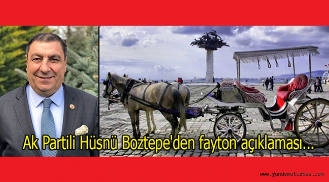 Ak Partili Hüsnü Boztepe'den fayton açıklaması...