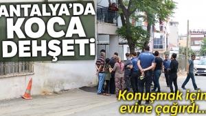 Antalya'da koca dehşeti