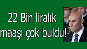 Başkan Soyer, 22 bin liralık maaşını çok buldu!