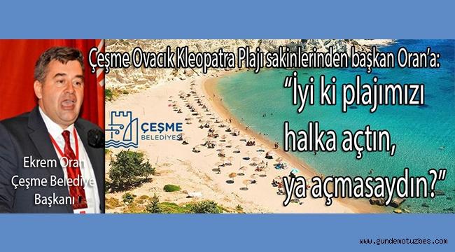 Ovacık Kleopatra Plajı sakinlerinden Çeşme belediye başkanı Oran'a alkış!