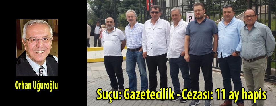 Suçu: Gazetecilik - Cezası: 11 ay hapis
