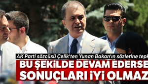 AK Parti sözcüsü Çelik'ten Yunan Bakan'ın sözlerine tepki