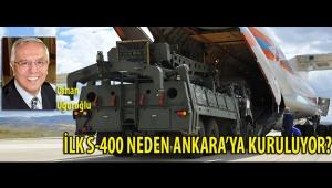 İLK S-400 NEDEN ANKARA'YA KURULUYOR?