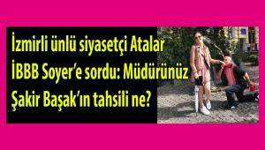 İzmirli ünlü siyasetçi Abdurrahman Atalar, başkan Soyer'e sosyal medya üzerinden sordu: Müdürünüz Şakir Başak'ın tahsili ne?