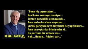 """Kemal Karataş: """"Kral buna acımayın demişse... Soytarı da tabii ki acımayacak..."""""""