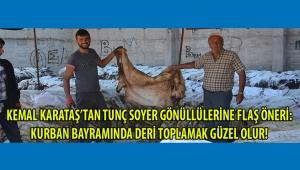 KEMAL KARATAŞ'TAN TUNÇ SOYER GÖNÜLLÜLERİNE FLAŞ ÖNERİ: KURBAN BAYRAMINDA DERİ TOPLAMAK GÜZEL OLUR!