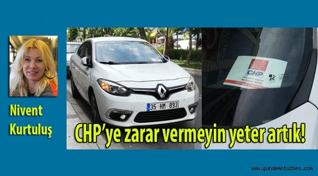 Nivent Kurtuluş adeta isyan etti ve ekledi: CHP'ye zarar vermeyin yeter artık!