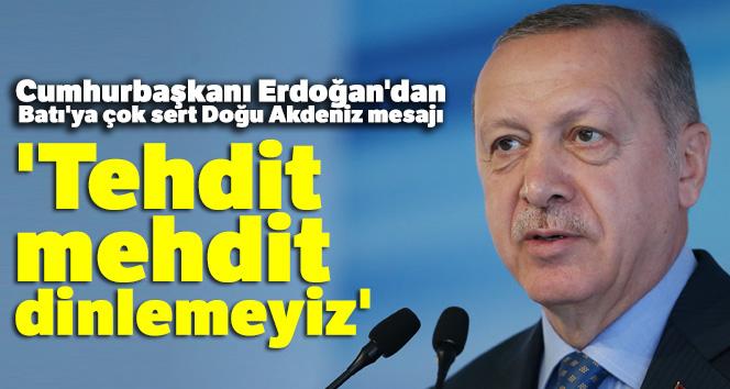 Cumhurbaşkanı Erdoğan'dan Batı'ya çok sert Doğu Akdeniz mesajı: 'Tehdit mehdit dinlemeyiz'