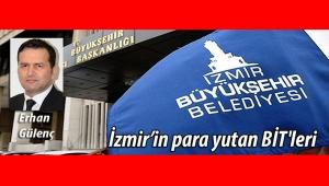 İzmir'in para yutan BİT'leri