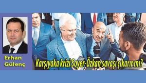 Karşıyaka krizi Soyer-Özkan savaşı çıkarır mı?