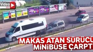 Makas atan sürücü önündeki minibüse çarptı