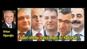 Adalet reformu strateji belgesi mi? Hadi ordan…