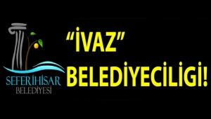 """SEFERİHİSAR BELEDİYESİNDEN VATANDAŞLARA """"İVAZ""""LI HİZMET!"""