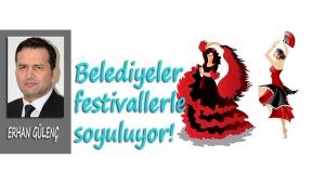 Belediyeler festivallerle soyuluyor!
