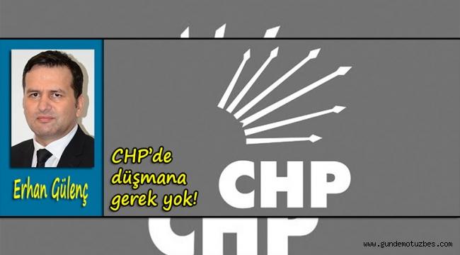 CHP'de düşmana gerek yok!