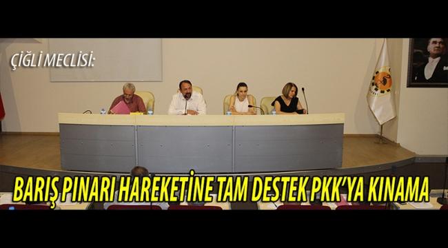 ÇİĞLİ MECLİSİ: PKK KINANDI, BARIŞ PINARI HAREKETİNE TAM DESTEK VERİLDİ