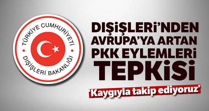 Dışışleri Bakanlığı'ndan Avrupa'ya artan PKK eylemleri tepkisi