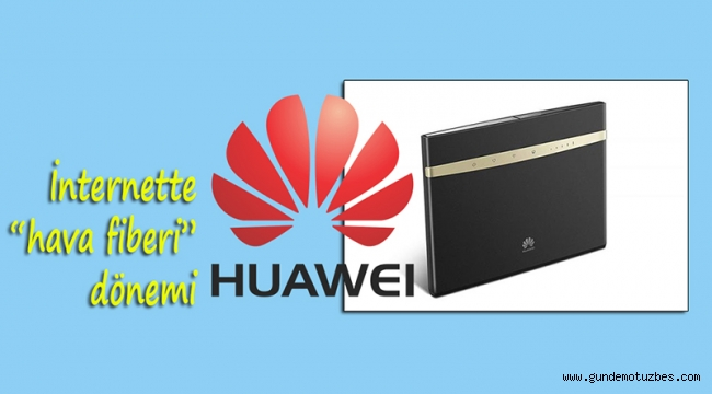 """Huawei'den kablosuz internete """"hava fiberi"""" çözümü"""