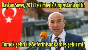 Başkan Soyer'in Kırgızistan ziyaretinde kimler vardı?