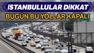 İstanbul'da bazı yollar bugün trafiğe kapalı