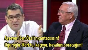 Aysever: Sen Özal'ın çantacısısın! Uğuroğlu: Korktu, kaçıyor, hesabını soracağım!