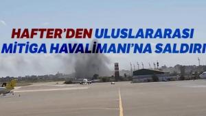 Hafter Uluslararası Mitiga Havaalanı'na füze ile saldırdı
