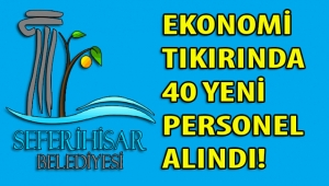 SEFERİHİSAR BELEDİYESİ İŞÇİ KADROSUNA 40 YENİ TAZE KAN!