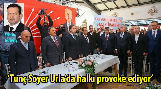 'Tunç Soyer Urla'da halkı provoke ediyor'