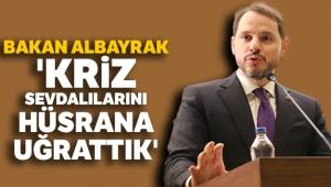 Bakan Albayrak: 'Kriz sevdalılarını hüsrana uğrattık'