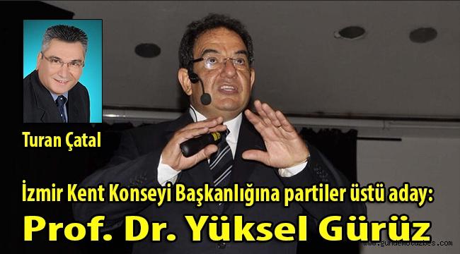 İzmir Kent Konseyi Başkanlığına partiler üstü aday: Prof. Dr. Yüksel Gürüz