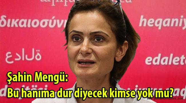 Şahin Mengü: Bu hanıma dur diyecek kimse yok mu?