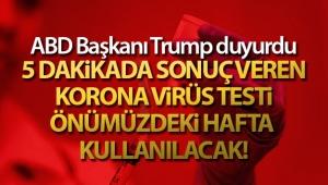 ABD Başkanı Trump: '5 dakikada sonuç veren korona virüs testi önümüzdeki hafta kullanılacak'