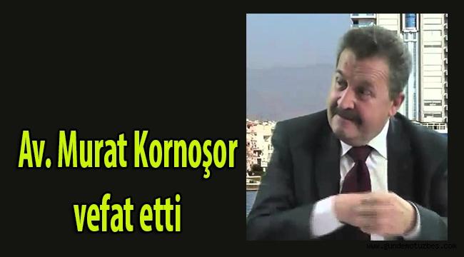 Burhan Özfatura'nın yeğeni Avukat Murat kornoşor vefat etti