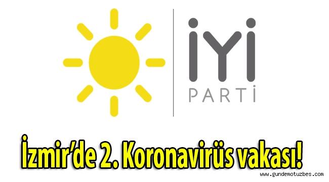 İYİ Parti İzmir İl Başkanlığı'nda 2. Koronavirüs vakası!