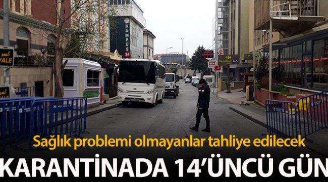 Karantinada 14'üncü gün: Sağlık problemi olmayan kişiler tahliye edilecek
